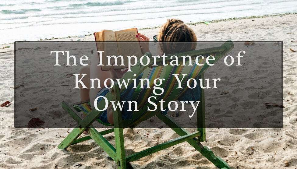 The Importance of Knowing Your Own Story [VIDEO]