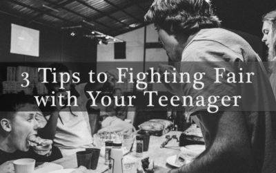 3 Tips to Fighting Fair with Your Teenager