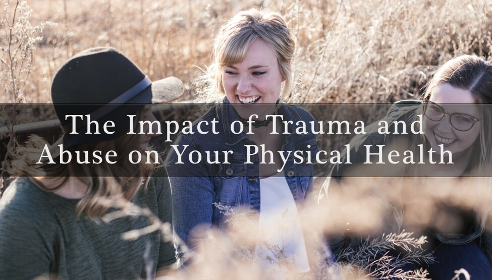The Impact of Trauma and Abuse on Your Physical Health [video]