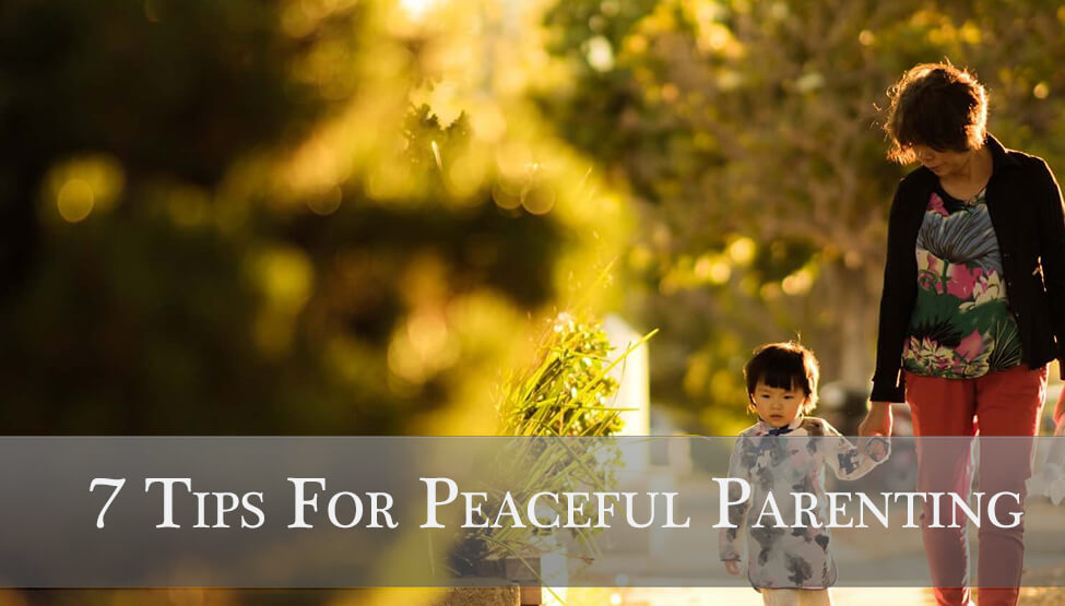 7 Tips for Peaceful Parenting