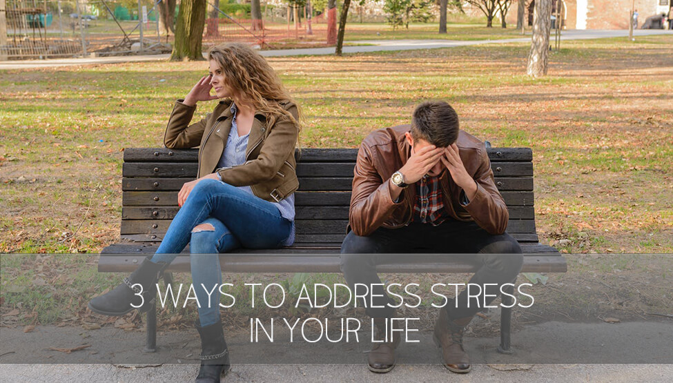 3 Ways to Address Stress in Your Life