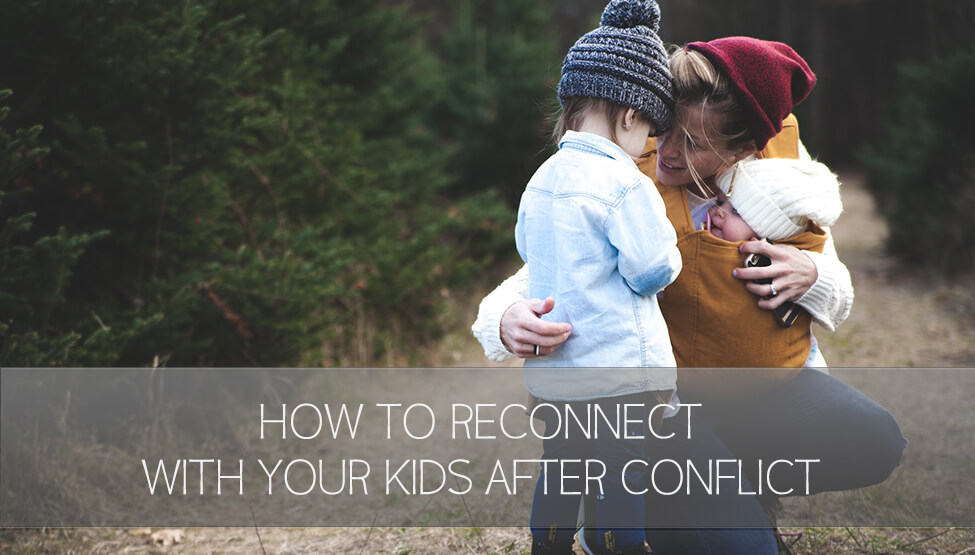 How to Reconnect with Your Kids After Conflict [VIDEO]