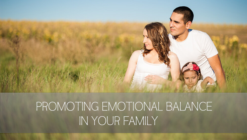 How to Promote Emotional Balance in Your Family – Part I