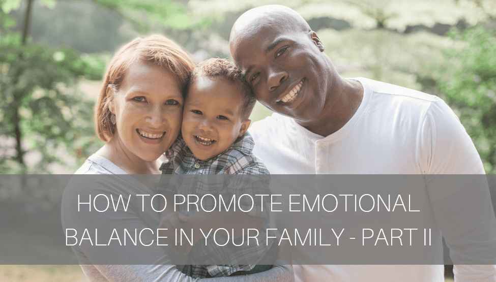 How to Promote Emotional Balance in Your Family – Part II