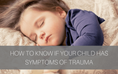 How To Know if Your Child Has Symptoms of Trauma