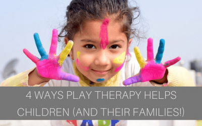 4 Ways Play Therapy Helps Children (and Their Families!)