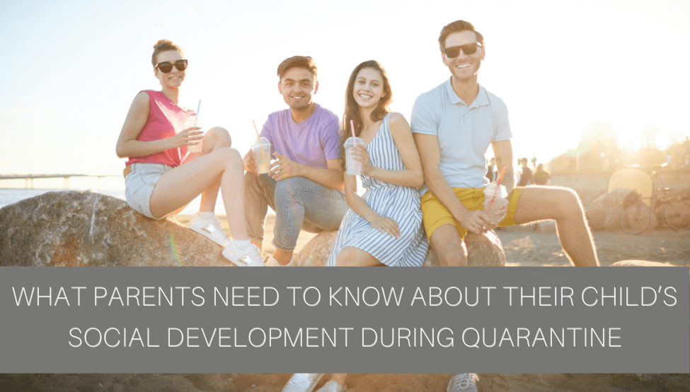 What Parents Need to Know About Their Child's Social Development During Quarantine: A Short Age by Age Guide
