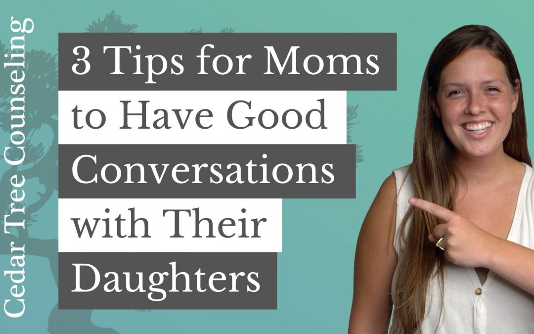 3 Tips for Moms to Have Good Conversations with Their Daughters