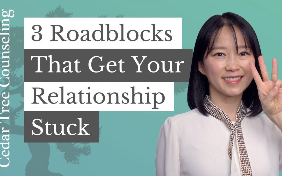 3 Roadblocks That Get Your Relationship Stuck